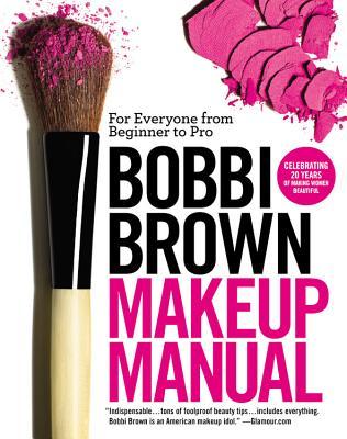 Bobbi Brown Makeup Manual By Brown, Bobbi